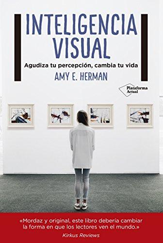 Inteligencia visual: Agudiza tu percepción, cambia tu vida