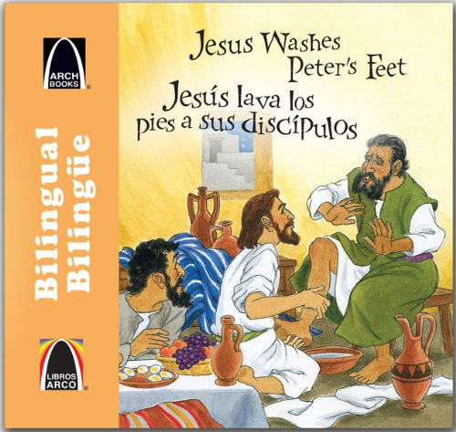 Jesús lava los pies a sus discípulos/Jesus Washes Peter's Feet (Libros Arco (Bilinge/Bilingual)) (Multilingual Edition) (Spanish Edition) (Spanish and English Edition)
