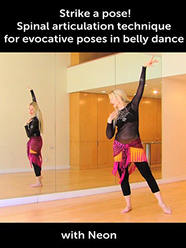 Strike a pose! Spinal articulation technique for evocative poses in belly dance - with Neon
