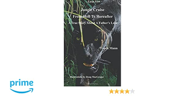 Jungle Cruise From Hell To Hereafter A True Story About A Fathers