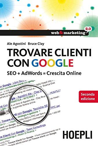 Download Trovare clienti con Google: SEO + AdWords = Crescita Online (Web & marketing 2.0) (Italian Edition) Pdf