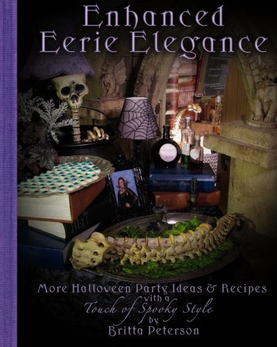Enhanced Eerie Elegance: More Halloween Party Ideas & Recipes with a Touch of Spooky Style by Britta Peterson (2011-07-23) -