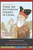 Confucius Says . . . There Are No Fortune Cookies in China: How Understanding Chinese Culture Is Key to Building Relationships