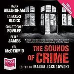 The Sounds of Crime | Peter James,Christopher Fowler,Mark Billingham,Val McDermid,Lawrence Block,Maxim Jakubowski (editor)