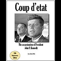Coup d'etat: The assassination of President John F. Kennedy