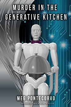 Murder in the Generative Kitchen by [Pontecorvo, Meg]