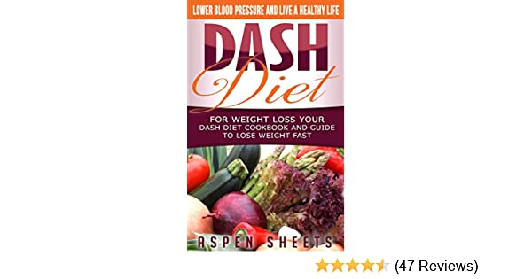 Dash Diet For Weight Loss Your Dash Diet Cookbook And Guide To Lose