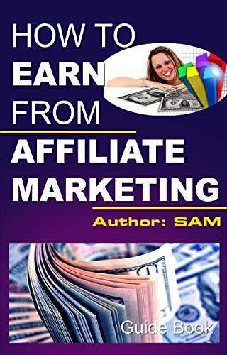 How to Earn Money From Affiliate Markering? Guide Book for Internet Marketer, Entrepreneur, Blogger, Students, Professionals, Business Owners & Others: Best Platform to Start Affiliate Marketing