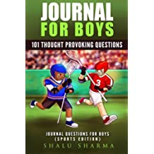 Journal For Boys: 101 Thought Provoking Questions: Journal Questions For Boys: (Sports Edition)