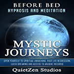 Mystic Journeys: Open Yourself to Spiritual Awakening, Past Life Regression, Lucid Dreaming and Access to Akashic Records |  QuietZen Studios