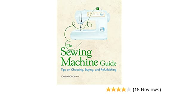 The Sewing Machine Guide Tips On Choosing Buying And Refurbishing Impressive Sewing Machine Tips
