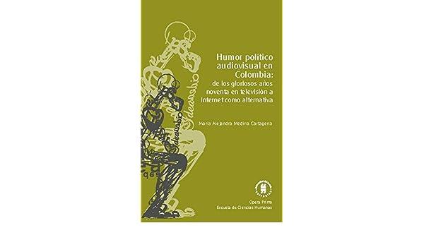 Humor político audiovisual en Colombia: de los gloriosos años noventa en televisión a Internet como alternativa (Ópera prima nº 2) (Spanish Edition) ...