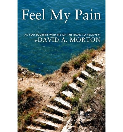 Download { [ FEEL MY PAIN: AS YOU JOURNEY WITH ME ON THE ROAD TO RECOVERY ] } Morton, David A, III ( AUTHOR ) Feb-01-2012 Paperback pdf epub