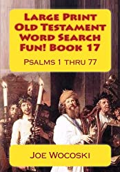 Large Print Old Testament Word Search Fun! Book 17: Psalms 1 thru 77 (Large Print Old Testament Word Search Books) (Volume 17)