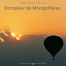 Dompteur de montgolfieres 2016: Laissez-vous gagner par l'audace. Offrez-vous le ciel, avec les montgolfieres, le spectacle est permanent.