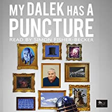 My Dalek Has a Puncture: Simon Fisher-Becker's Autobiography, Book 1 Audiobook by Mr. Simon Fisher-Becker Narrated by Simon Fisher-Becker
