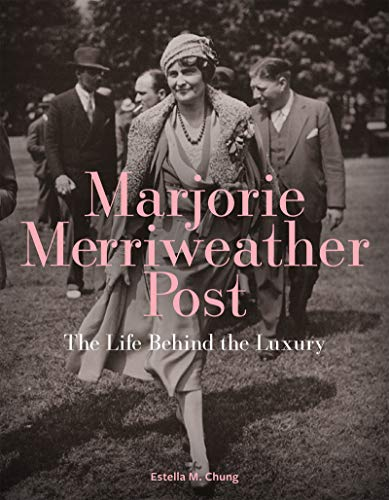 Marjorie Merriweather Post: The Life Behind the Luxury (Marjorie Post)