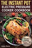 The Instant Pot® Electric Pressure Cooker Cookbook: Healthy...