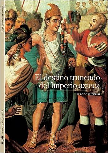 Biblioteca Ilustrada. El Destino Truncado Del Imperio Azteca Epub Descargar Gratis