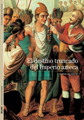 El destino truncado del Imperio azteca (Biblioteca ilustrada) (Spanish Edition) [Serge Gruzinski] (Tapa Blanda)
