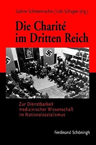 Die Charité im Dritten Reich: Zur Dienstbarkeit medizinischer Wissenschaft im Nationalsozialismus