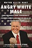 img - for Angry White Male: How the Donald Trump Phenomenon is Changing America and What We Can All Do to Save the Middle Class book / textbook / text book
