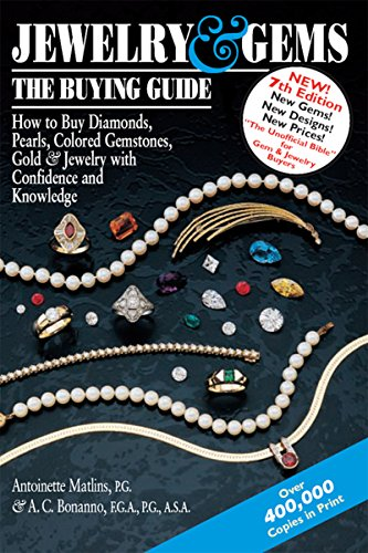 Jewelry & Gems-The Buying Guide  (7th Edition): How to Buy Diamonds, Pearls, Colored Gemstones, Gold & Jewelry with Confidence and Knowledge