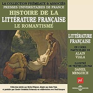Le Romantisme (Histoire de la littérature française 5) Discours