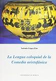 img - for Lengua coloquial de la comedia aristofanica, la book / textbook / text book