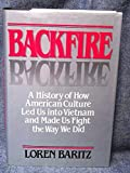 img - for Backfire: A History of How American Culture Led Us into Vietnam and Made Us Fight the Way We Did by Loren Baritz (1985-03-26) book / textbook / text book