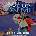 Don't Give Up on Me: A Holiday Romance Audiobook by Paige Millikin Narrated by Kathy Garner