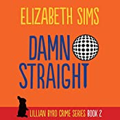 Damn Straight: Lillian Byrd Crime Series, Book 2 | Elizabeth Sims