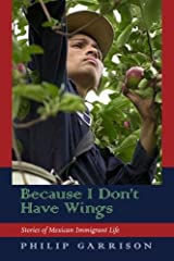 Because I Don't Have Wings: Stories of Mexican Immigrant Life by Philip Garrison (2006-04-01) Paperback