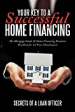 Your Key to A Successful Home Financing, Secrets of a loan officer, 1452020116