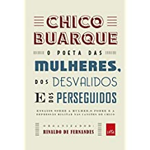 Chico Buarque : o poeta das mulheres, dos desvalidos e dos perseguidos