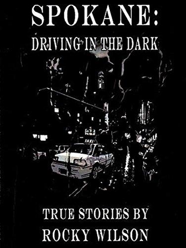 Spokane: Driving In The Dark: True Stories by Rocky Wilson