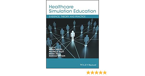 530dc4f4fd5 Healthcare Simulation Education: Evidence, Theory and Practice - Kindle  edition by Debra Nestel, Michelle Kelly, Brian Jolly, Marcus Watson.