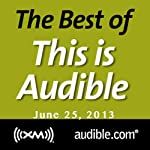 The Best of This Is Audible, June 25, 2013 | Kim Alexander