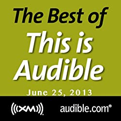 The Best of This Is Audible, June 25, 2013
