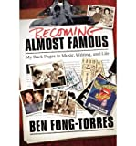[(Becoming Almost Famous: My Back Pages in Music, Writing and Life )] [Author: Ben Fong-Torres] [Apr-2007]