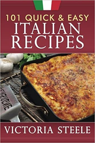 101 Quick Easy Italian Recipes Amazon Co Uk Steele Victoria 9781985672437 Books
