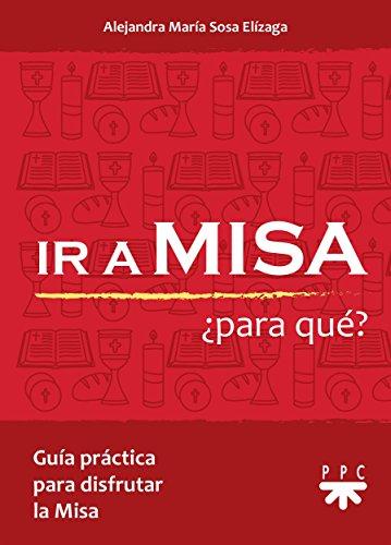 Ir a Misa ¿Para Qué?: Guía práctica para disfrutar la Misa (Spanish Edition)