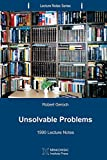 Unsolvable Problems: 1990 Lecture Notes (Lecture Notes Series Book 4)