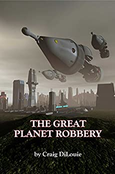 The Great Planet Robbery by [DiLouie, Craig]