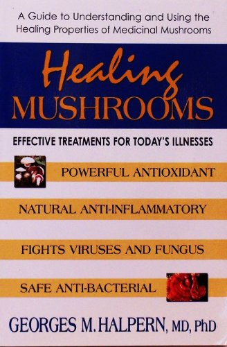 Healing Mushrooms: A Guide to Understanding and Using the Healing Properties of Medicinal Mushrooms