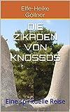 Die Zikaden von Knossos: Eine spirituelle Reise (German Edition)