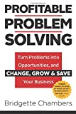 PROFITABLE PROBLEM SOLVING