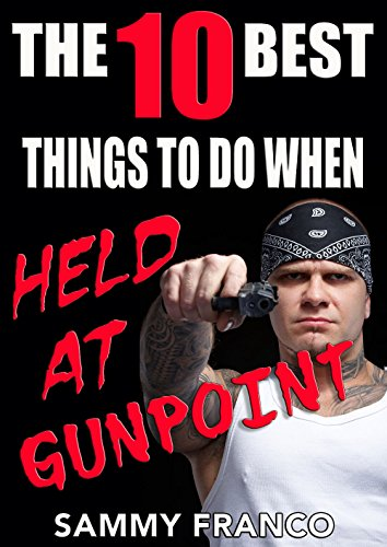 The 10 Best Things To Do When Held At Gunpoint (The 10 Best Series) by [Franco, Sammy]