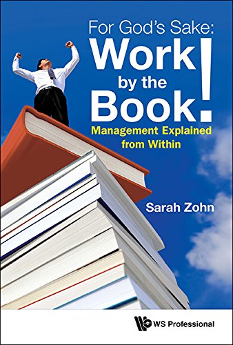 For God's Sake: Work by the Book!:Management Explained from Within (General Business and Managemen) (Examples Of Scientific Principles In Everyday Life)