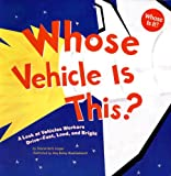 img - for Whose Vehicle Is This?: A Look at Vehicles Workers Drive - Fast, Loud, and Bright (Whose Is It?: Community Workers) book / textbook / text book